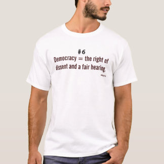 Democracy=The right of dissent and a fair hearing. T-Shirt