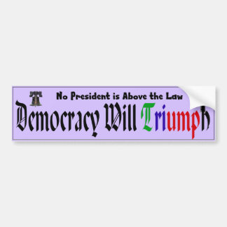 Democracy Will Triumph: No President Above the Law Bumper Sticker