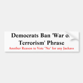 Democrats Ban 'War on Terrorism' Phrase , Anoth... Car Bumper Sticker