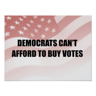 Democrats can't afford to buy votes poster