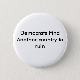 Democrats Find Another country to ruin 6 Cm Round Badge