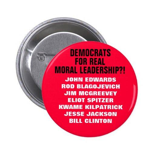 DEMOCRATS FOR REAL MORAL LEADERSHIP?! A SATIRE! PINBACK BUTTON