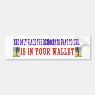 DEMOCRATS ONLY WANT TO DRILL IN YOUR BUMPER STICKER