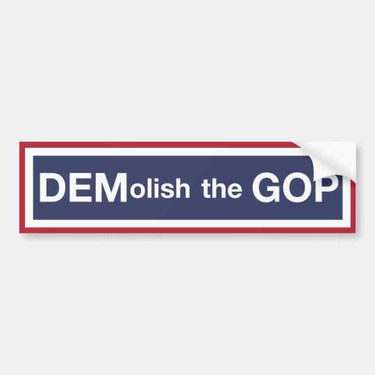 DEMolish The GOP Bumper Sticker