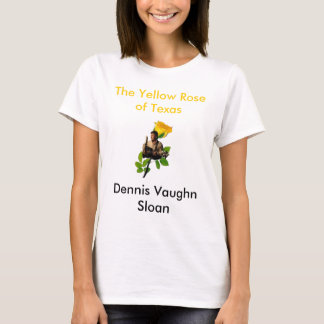 Dennis Backround WHITE, The Yellow Rose of Texa... T-Shirt