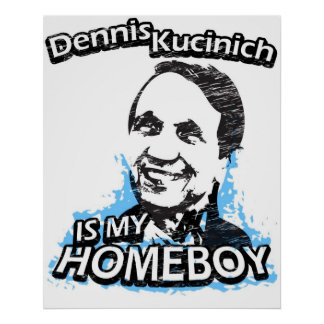 Dennis Kucinich is my homeboy Poster