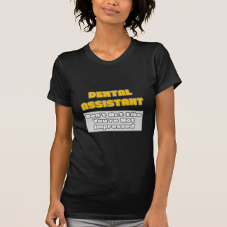Dental Assistant .. You're Impressed Tee Shirts