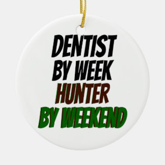 Dentist by Day Hunter by Weekend Round Ceramic Decoration