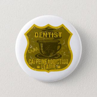 Dentist Caffeine Addiction League 6 Cm Round Badge