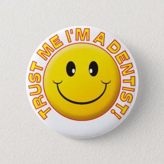 Dentist Trust Me 6 Cm Round Badge