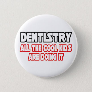 Dentistry...All The Cool Kids 6 Cm Round Badge