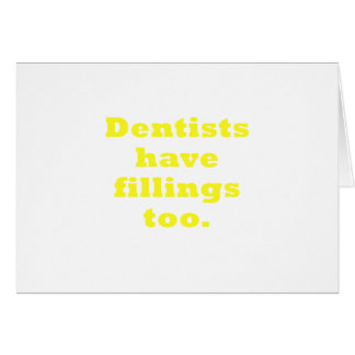 Dentists have Fillings Too Card