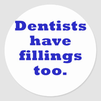 Dentists have Fillings Too Classic Round Sticker