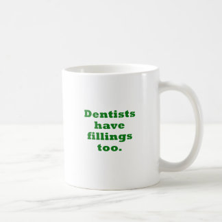 Dentists have Fillings Too Coffee Mug