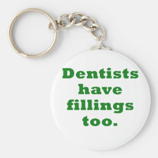 Dentists have Fillings Too Key Ring