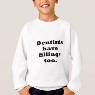 Dentists have Fillings Too Sweatshirt