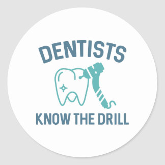 Dentists Know The Drill Classic Round Sticker