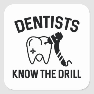 Dentists Know The Drill Square Sticker