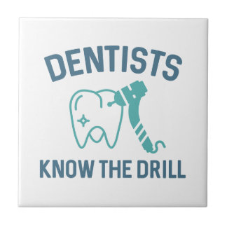 Dentists Know The Drill Tile