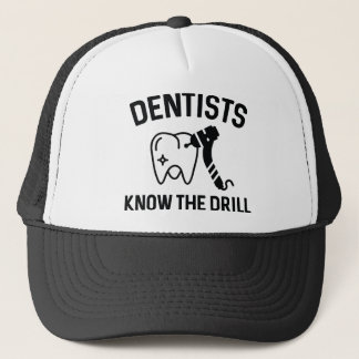 Dentists Know The Drill Trucker Hat