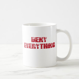 Deny Everything Coffee Mug