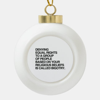 DENYING EQUAL RIGHTS BASED ON RELIGIOUS BELIEFS CERAMIC BALL DECORATION