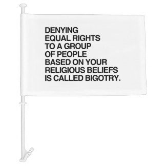 DENYING EQUAL RIGHTS BASED ON RELIGIOUS BELIEFS CAR FLAG