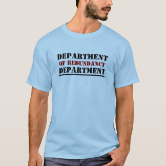 DEPARTMENT, OF REDUNDANCY, DEPARTMENT, ________... T-Shirt
