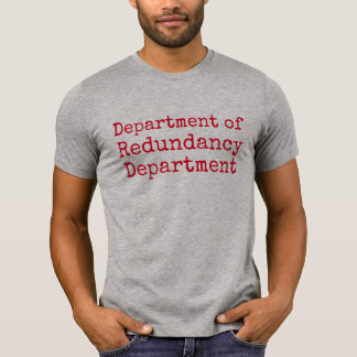 department of redundancy department t-shirt design