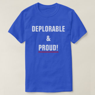 DEPLORABLE AND PROUD T-Shirt