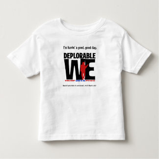Deplorable We Wear for the Deplorable Wee Ones Toddler T-Shirt