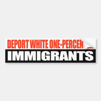 Deport White One-Percenter Immigrants - Bumper Sticker