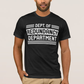 Dept. of Redundancy T-Shirt