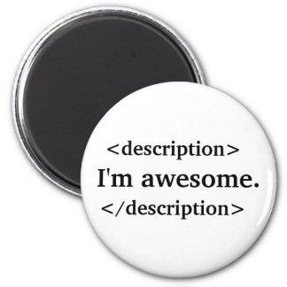 Description = I'm awesome 6 Cm Round Magnet