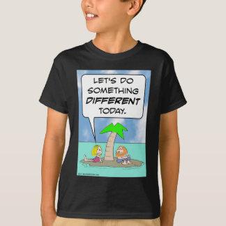 desert isle do something different today T-Shirt