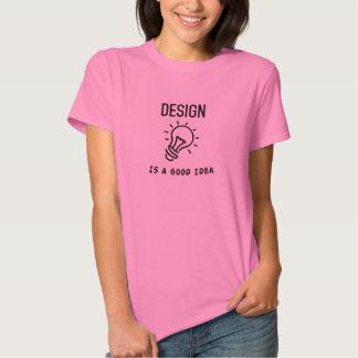 Design Is a Good Idea Tee Shirt