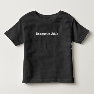 Designated Adult - Toddler Sized Toddler T-Shirt