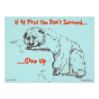 Despair Bear Poster -If At 1st You Don t Succeed