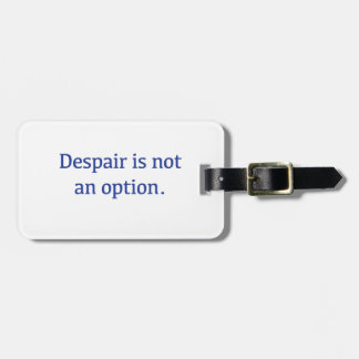 Despair is not an Option Luggage Tag