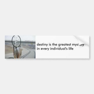Destiny Is The Greatest Mystery Bumper Sticker