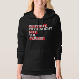 Destroy Patriarchy Not The Planet --  white - Hoodie