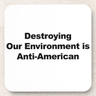Destroying Our Environment is Anti-American Coaster