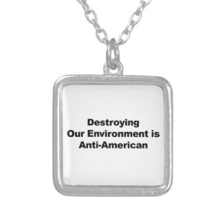 Destroying Our Environment is Anti-American Silver Plated Necklace