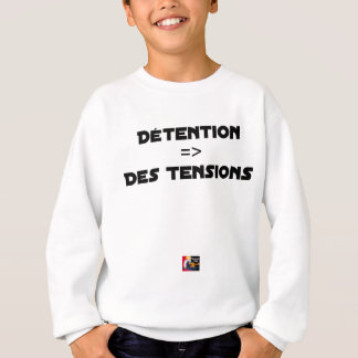 DETENTION, OF the TENSIONS - Word games Sweatshirt