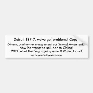 Detroit 187-7, we've got problems! Copy?, Obama... Bumper Sticker
