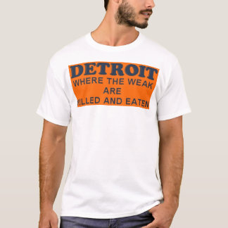 Detroit: Where the Weak are Killed and Eaten T-Shirt