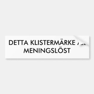 DETTA KLISTERMÄRKE ÄR MENINGSLÖST BUMPER STICKER
