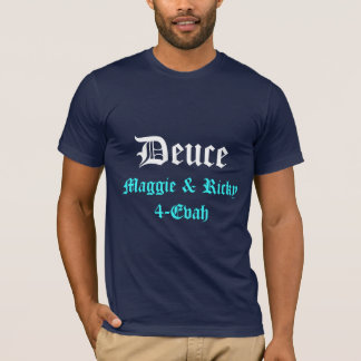 Deuce, Maggie & Ricky 4-Evah T-Shirt