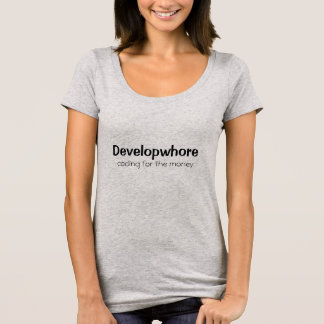 Developwhore:  coding for the money T-Shirt