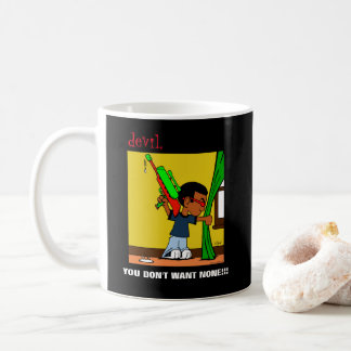 """devil, YOU DON'T WANT NONE!!!"" Dark Mug"